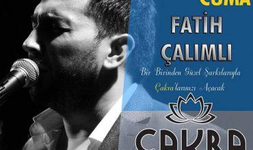 Fatih Çalımlı Birbirinden Güzel Şarkılarıyla Çakra'da…